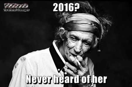Keith Richards 2016 never heard of her funny meme @PMSLweb.com