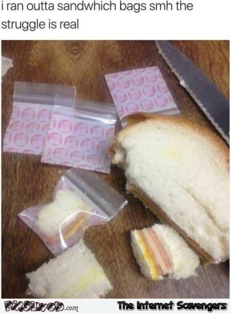 I ran out of sandwich bags funny meme - Crazy Wednesday zone @PMSLweb.com