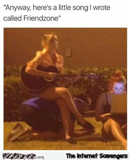 Here's a song I wrote called friendzone funny meme @PMSLweb.com