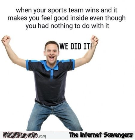 When your sports team wins funny meme @PMSLweb.com