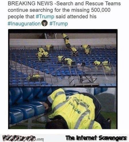 Search and rescue teams looking for Trump's missing 500k supporters funny tweet @PMSLweb.com