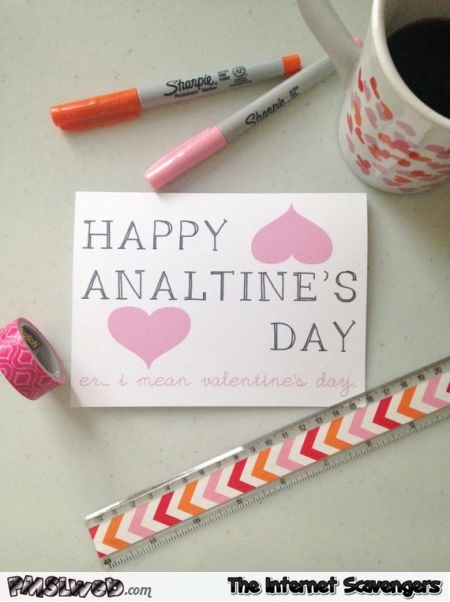 Happy analtimes day Valentine's day humor @PMSLweb.com