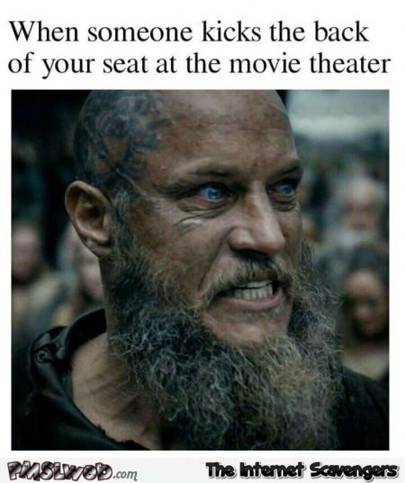 When someone kicks the back of your seat at the movie theater funny meme @PMSLweb.com
