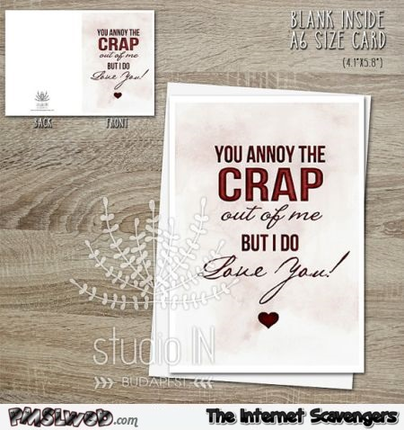 You annoy the living crap out of me valentines day card