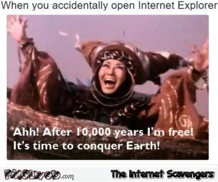 When you accidentally open Internet explorer funny meme @PMSLweb.com
