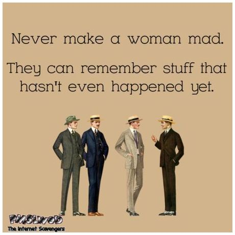 Never make a woman mad funny quote - Crazy Wednesday zone @PMSLweb.com