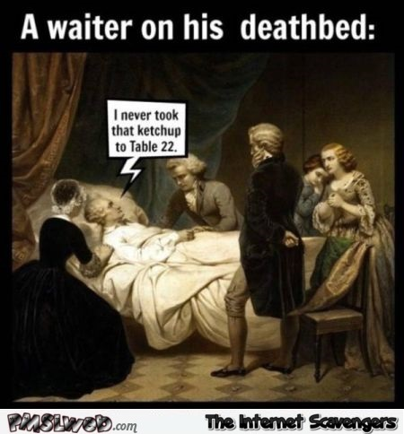 A waiter on his death bed funny meme @PMSLweb.com