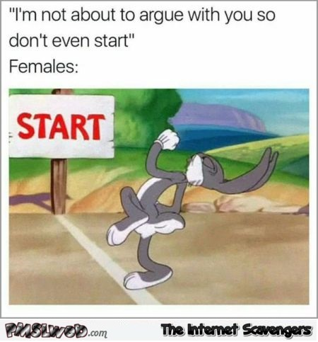 When women are ready to argue funny meme @PMSLweb.com