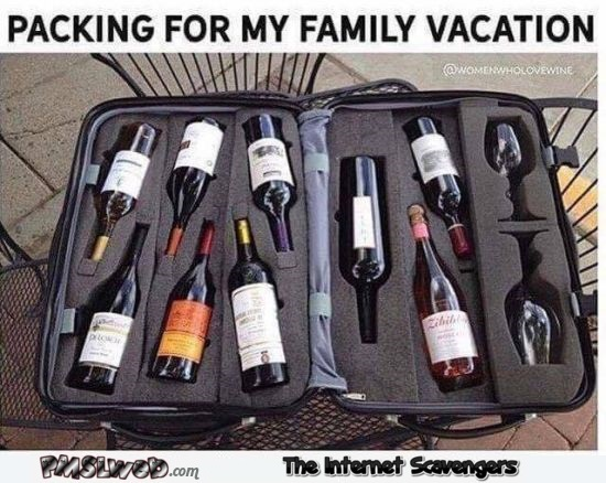Packing for my family vacation funny wine meme @PMSLweb.com