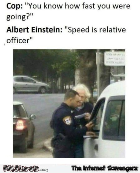 Einstein getting pulled over by a cop funny meme @PMSLweb.com