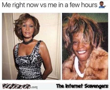 Me right now versus me in a few hours funny meme @PMSLweb.com