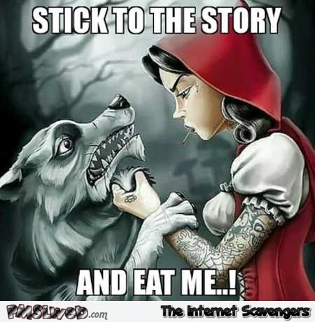 Stick to the story funny adult little red riding hood meme @PMSLweb.com