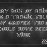Every box of raisins is a tragic tale funny quote - Hilarious Tuesday fun @PMSLweb.com