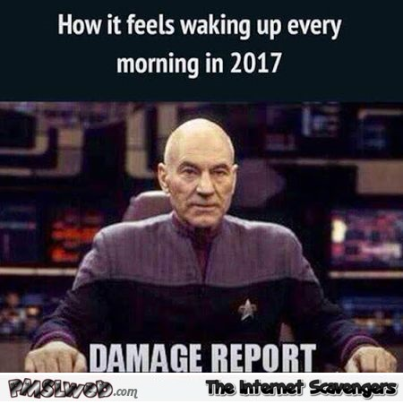 How it feels like waking up every morning in 2017 funny meme @PMSLweb.com