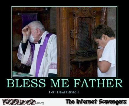 Bless me father for I have farted humor @PMSLweb.com
