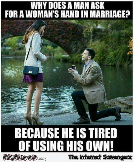 Why does a man ask for a woman's hand in marriage funny meme