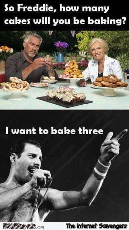 How many caked will you be baking Freddie Mercury funny meme @PMSLweb.com