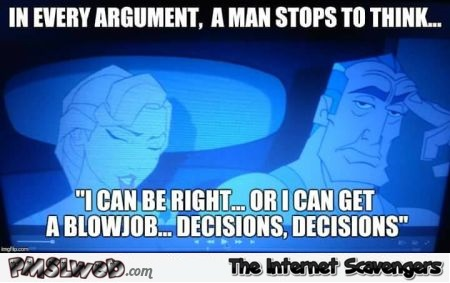 In every argument a man stops to think funny meme @PMSLweb.com