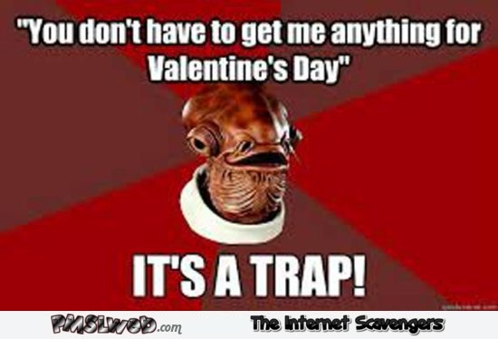You don't have to get me anything for Valentine's day funny meme