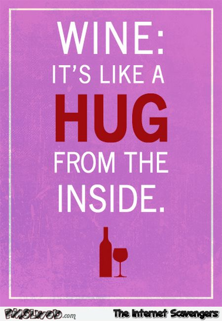 Wine is like a hug from the inside funny quote - Hilarious Valentines day guide @PMSLweb.com