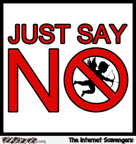 Say no to cupid funny sign @PMSLweb.com