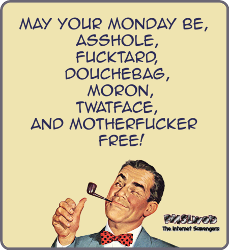 May your Monday be sarcastic humor  - Side splitting Monday @PMSLweb.com