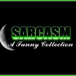 Funny collection of Sarcasm @PMSLweb.com