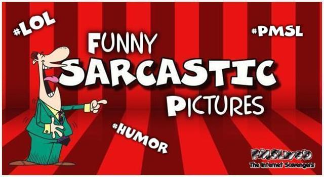 Funny sarcastic pictures @PMSLweb.com
