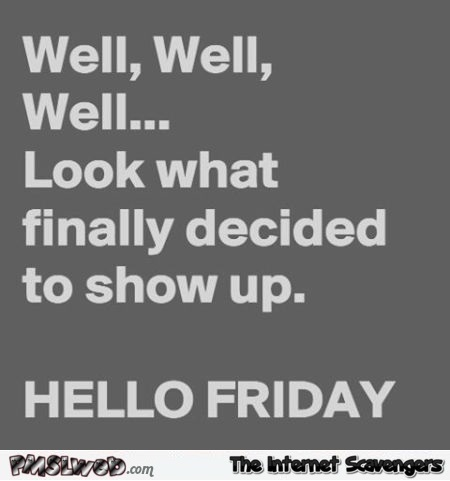 Hello Friday funny quote