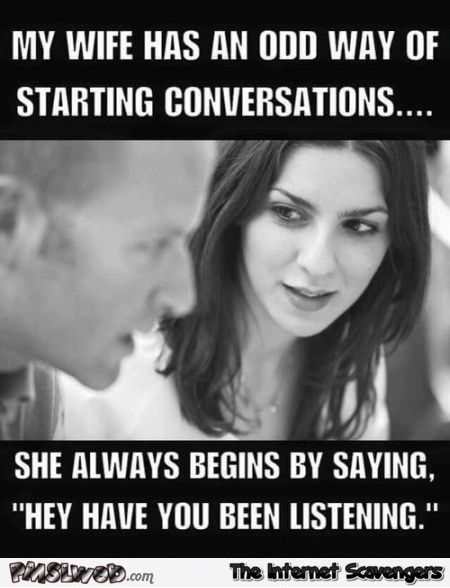 My wife has an odd way of starting conversations funny meme @PMSLweb.com