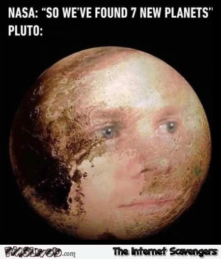 Pluto is upset about Nasa discovering planets funny meme @PMSLweb.com