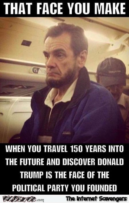 Abraham Lincoln travels 150 years into the future funny meme @PMSLweb.com