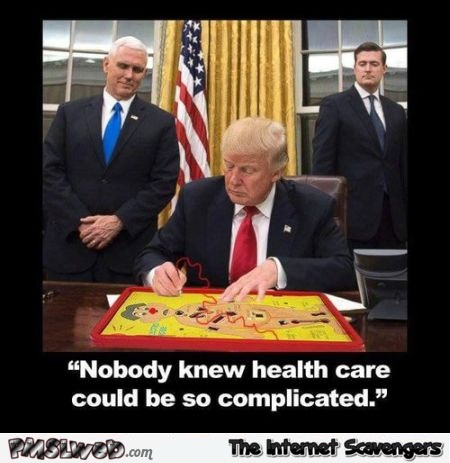 Trump didn't know health care could be so complicated meme @PMSLweb.com