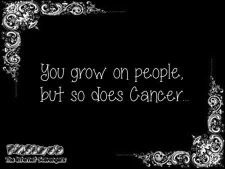 You grow on people but so does cancer sarcastic humor - Sarcastic and funny pictures @PMSLweb.com