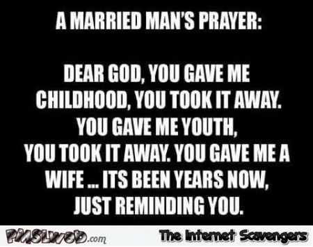 A married man's prayer sarcastic joke - Funny sarcastic pictures @PMSLweb.com