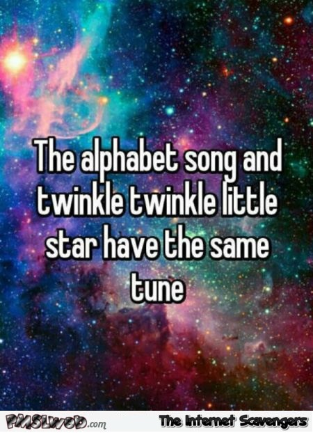 The alphabet song and twinkle twinkle little star have the same tune funny mindblow @PMSLweb.com