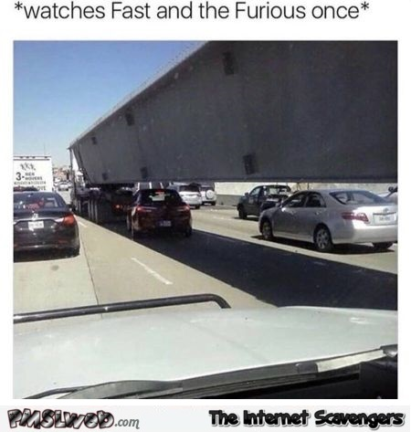 Watches fast and furious once funny meme @PMSLweb.com