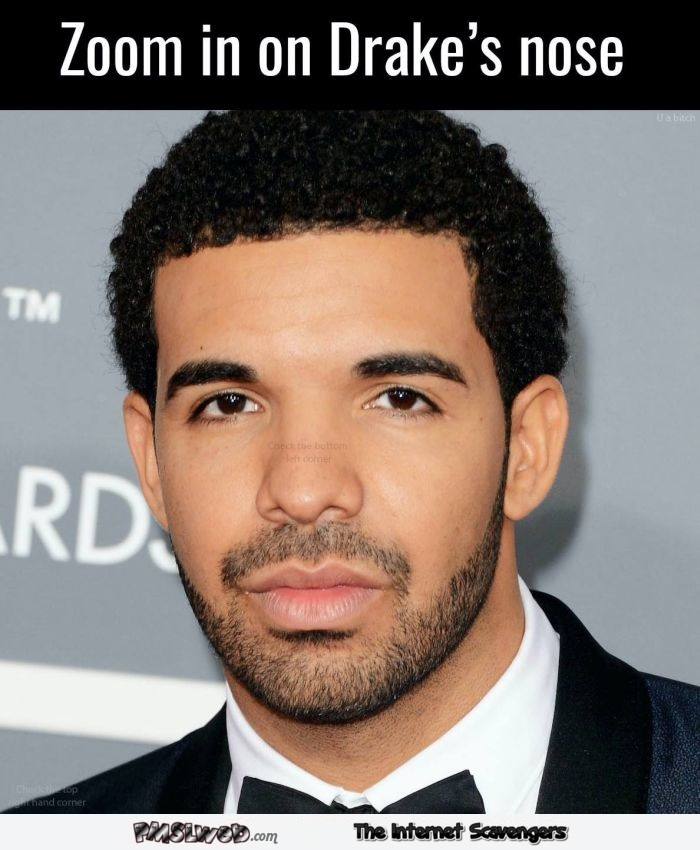 Zoom in on Drake's nose funny prank @PMSLwb.com