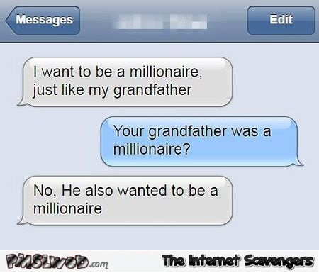 I want to be a millionaire like my grandfather funny text message