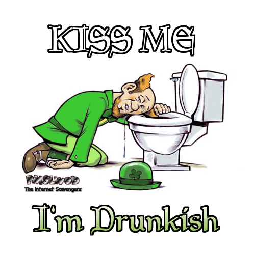 Kiss me I'm drunkish - St Patricks Day humor @PMSLweb.com