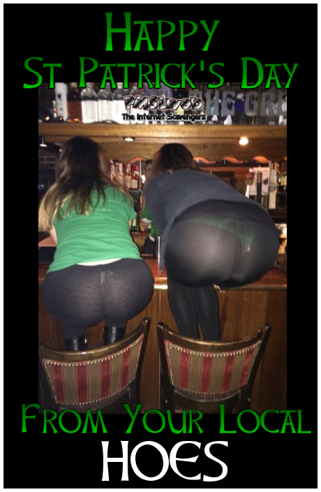 Happy St Patrick's day from your local hoes funny meme @PMSLweb.com