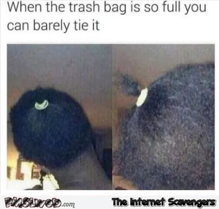 When you can barely tie the trash bag funny meme @PMSLweb.com