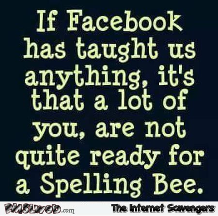 If Facebook has taught us anything funny sarcastic quote @PMSLweb.com
