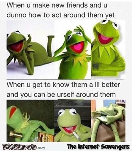 When you make new friends versus when you get to know them funny meme @PMSLweb.com