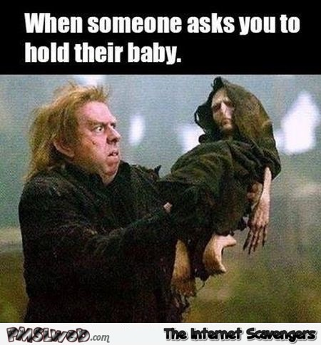 When someone asks you to hold their baby funny meme