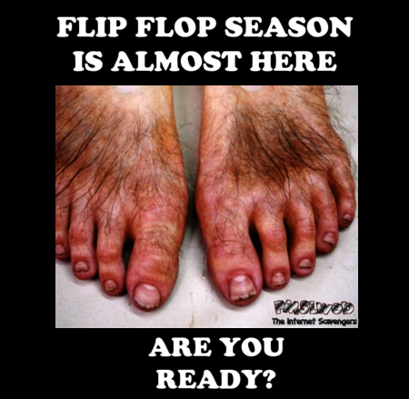 Flip flop season is almost here funny meme @PMSLweb.com