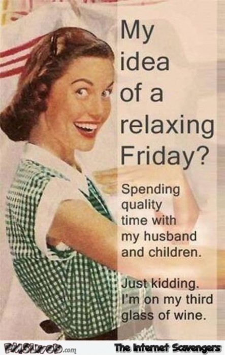 My idea of a relaxing Friday sarcastic humor
