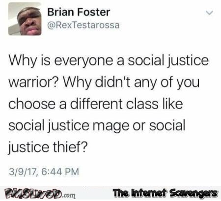 Why is everyone social justice warrior funny tweet @PMSLweb.com
