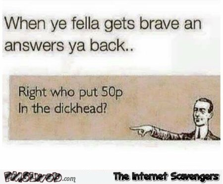 When he gets brave and answers back sarcastic humor - Funny sarcastic pictures @PMSLweb.com