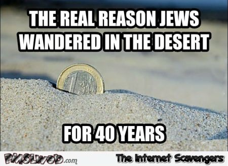 The real reason Jews wandered in the desert funny meme @PMSLweb.com